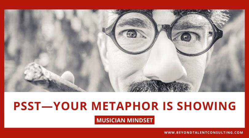 Musicians your metaphor is showing