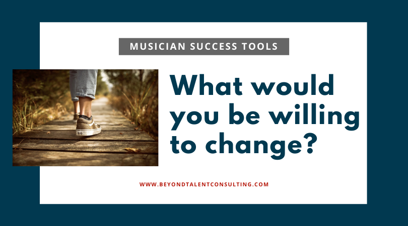 Musicians: What you be willing to change?