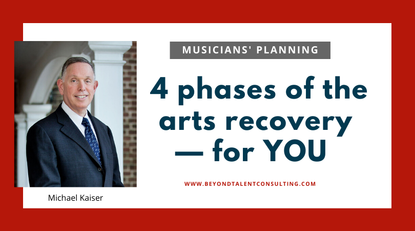 Michael Kaiser's 4 phases of the arts recovery — for YOU