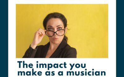 The impact you make as a musician
